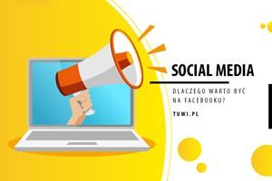 Social Media - dlaczego warto być na Facebooku?